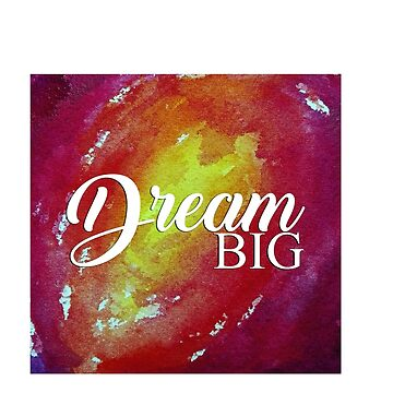 Dream Big - watercolor by downeymore