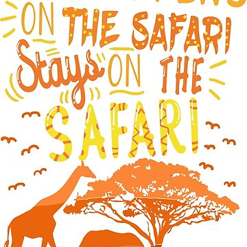 What happens during the safari stays there. by Sandra78
