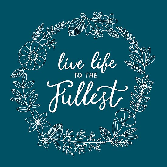 Live Life To The Fullest Quote Posters By Newburyboutique Redbubble