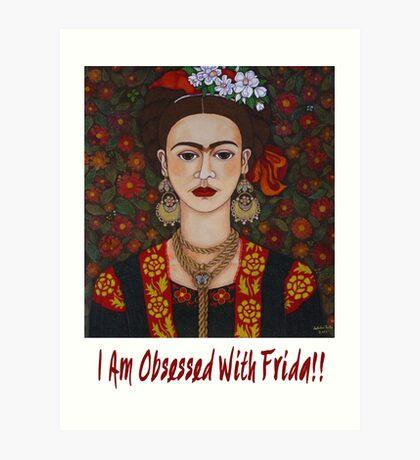 I am Obsessed with Frida T-shirt Art Print