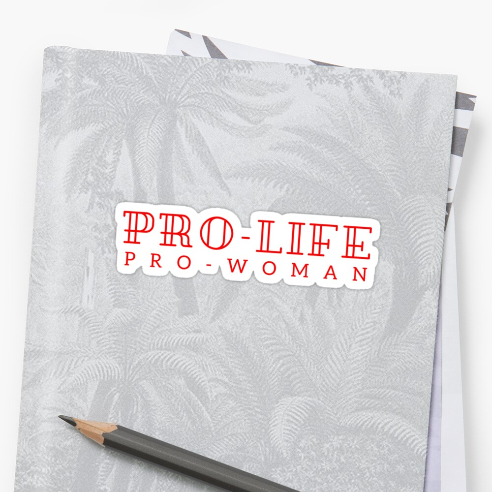 Pro-life, pro-woman Sticker