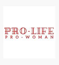 Pro-life, pro-woman Photographic Print