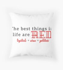 The Best Things in Life are Red Throw Pillow