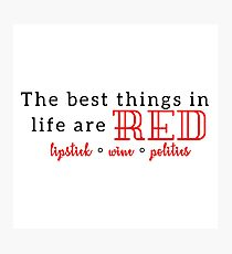 The Best Things in Life are Red Photographic Print