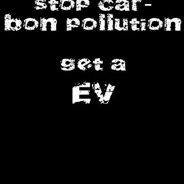 EV - Electric Vehicle Anti CO2 T-Shirt Sticker by stickersandtees