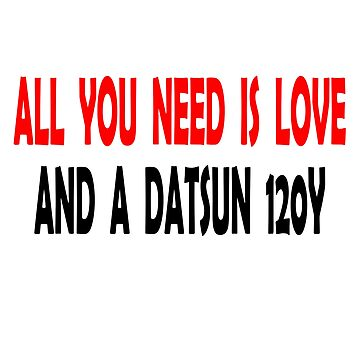 Love and a Datsun 120y by MadMedicMerrick