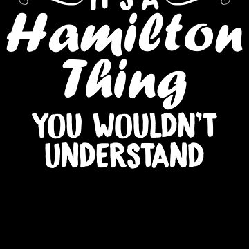 It's A Hamilton Thing, You Wouldn't Understand by perfectpresents