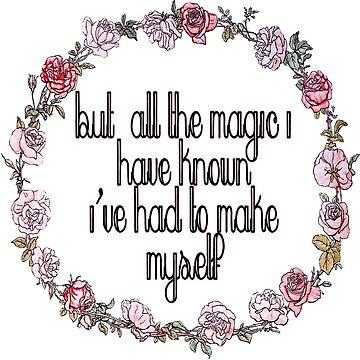 But all the magic I have known Ive had to make myself by WildEmpress