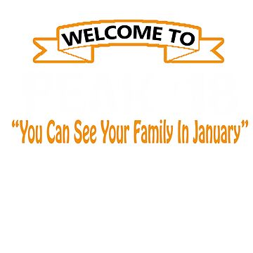 Welcome To Peak '18 See Your Family in January T Shirt 2018 by a7med