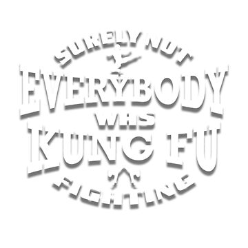 Surely Not Everybody Was Kung Fu Fighting Gradient White by chokisoklat