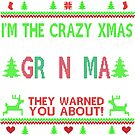 im the crazy xmas GRANDMA they warned you about by ZEETEESAPPAREL