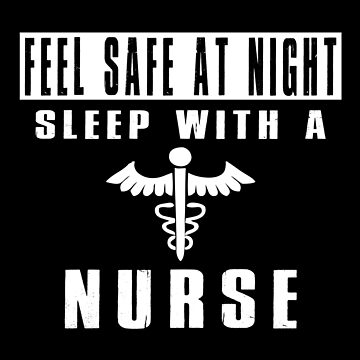 Feel Safe At Night Sleep With A Nurse by SmartStyle