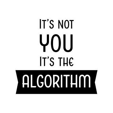 It's Not You, It's the Algorithm by AntiqueImages