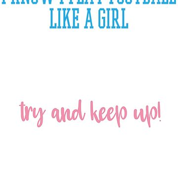I know I play football like a girl try and keep up T Shirt by ESSTEE