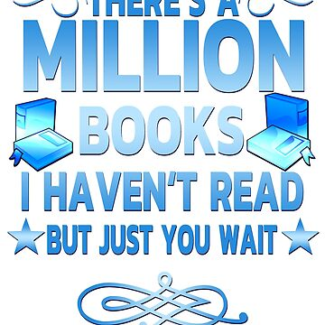 T-shirts and apparel for Book Lovers There's a Million Books I Haven't Read T-shirt by Limeva
