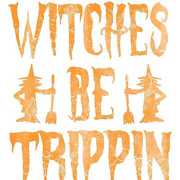 Witches Be Trippin Halloween by frittata