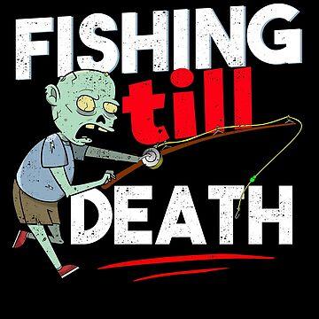 Fishing Till Death by donpakito