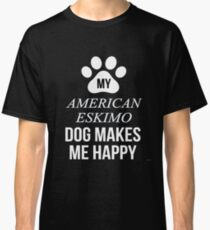 My American Eskimo Dog Makes Me Happy - Gift For American Eskimo Dog Parent Classic T-Shirt
