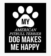 My American Pit Bull Terrier Makes Me Happy - Gift For American Pit Bull Terrier Parent Photographic Print