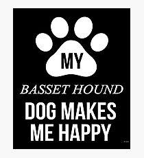 My Basset Hound Makes Me Happy - Gift For Basset Hound Parent Photographic Print