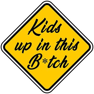 Kids Up In This B---- Funny Bumper Sticker by boofandeddy