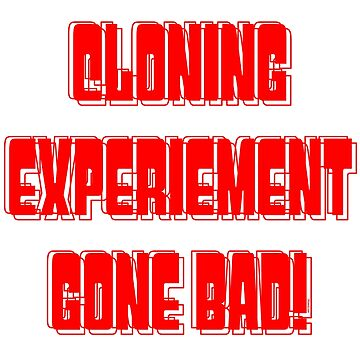 Cloning Experiment Gone Bad! by Kowulz