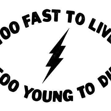Too Fast To Live Too Young To Die Punk Rock Flash - Black, Distressed by PissAndVinegar