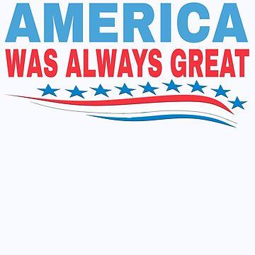 America Was Always Great by funnytshirtemp