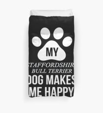 My Staffordshire Bull Terrier Makes Me Happy - Gift For Staffordshire Bull Terrier Parent Duvet Cover
