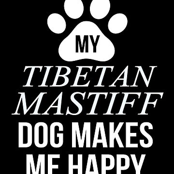 My Tibetan Mastiff Makes Me Happy - Gift For Tibetan Mastiff Parent by dog-gifts