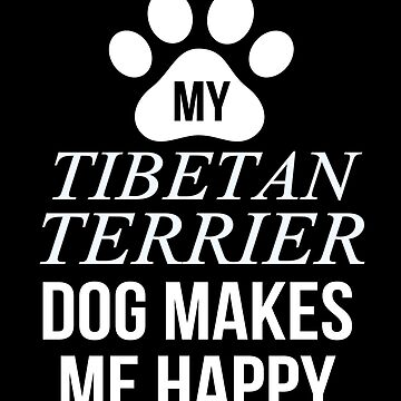 My Tibetan Terrier Makes Me Happy - Gift For Tibetan Terrier Parent by dog-gifts