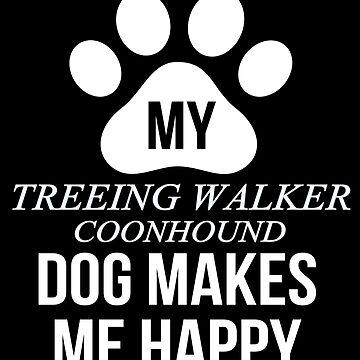 My Treeing Walker Coonhound Makes Me Happy - Gift For Treeing Walker Coonhound Parent by dog-gifts