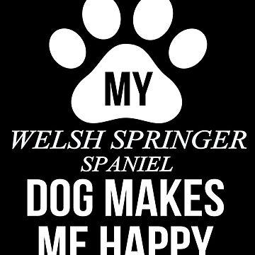 My Welsh Springer Spaniel Makes Me Happy - Gift For Welsh Springer Spaniel Parent by dog-gifts