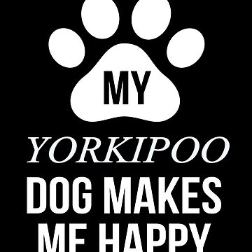 My Yorkipoo Makes Me Happy - Gift For Yorkipoo Parent by dog-gifts
