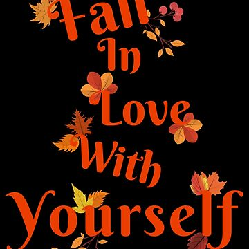 Fall In Love With Yourself - Fall Leave by AnickConnolly