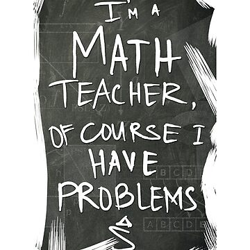 I'm a Math Teacher Of Course I Have Problems T-shirt by TCCPublishing