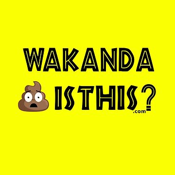Wakanda Shit Is This? by MemeJab