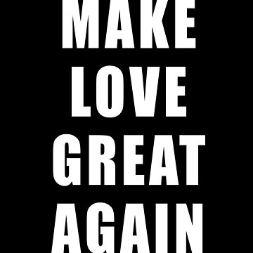 Make Love Great Again Stevie Wonder Quote by farzisback