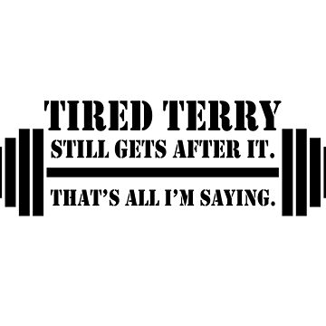 Tired Terry still gets after it by wickedsavvy