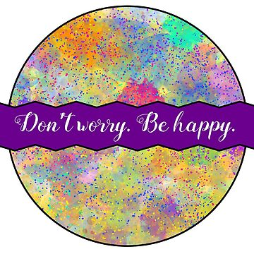 Don't worry. Be happy. by rrh723