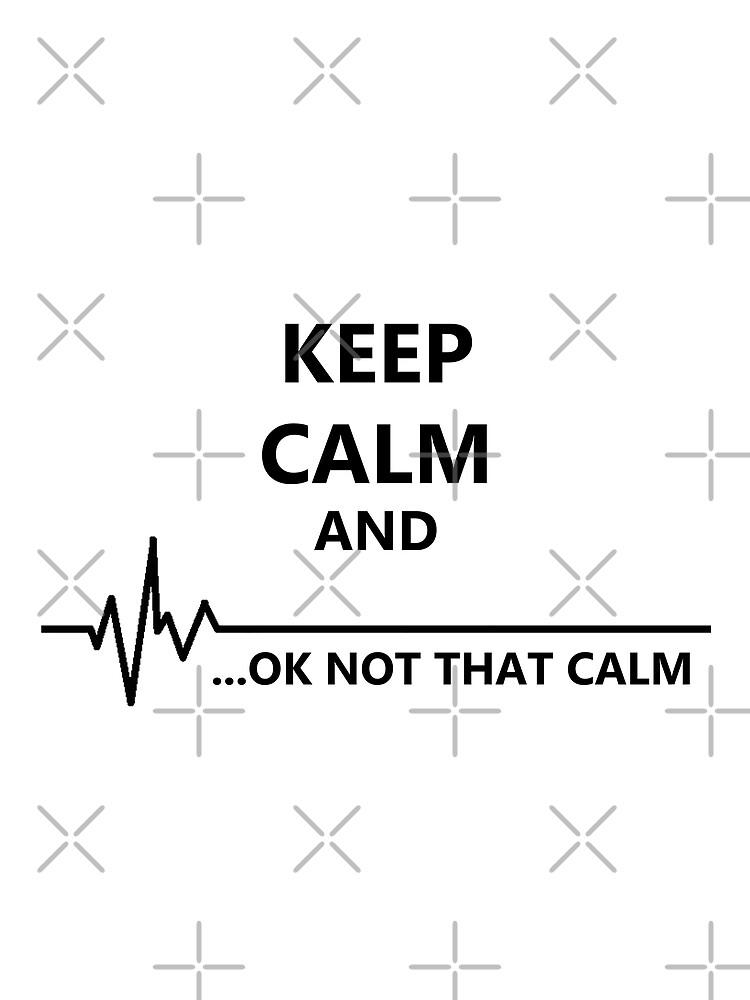 Keep Calm.. Not that calm by MadMedicMerrick