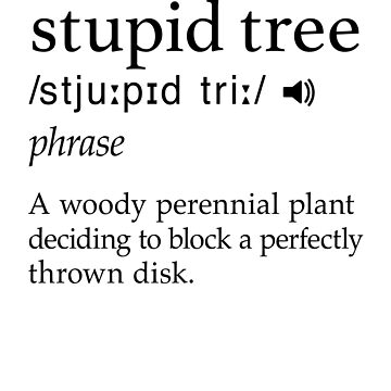 Stupid Tree Funny Frisbee Disc Golf Ultimate Stickers, T-Shirts & Bags by kedsi
