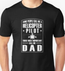 Some People Call Me Helicopter Pilot Those Most Important Call Me Dad Gift Idea Unisex T