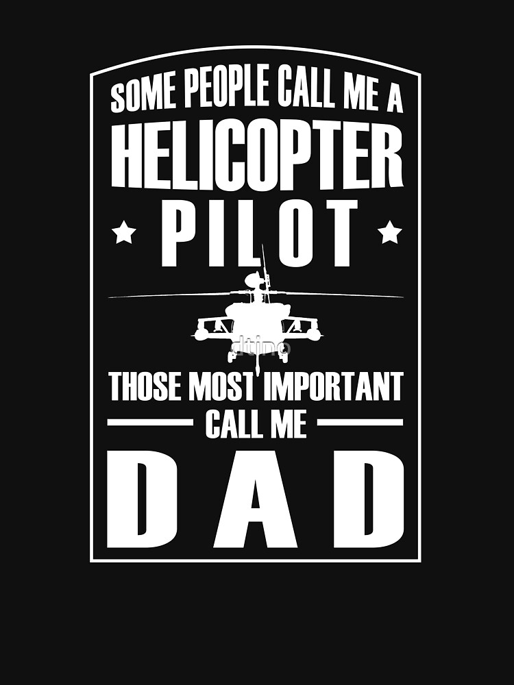 Some People Call Me Helicopter Pilot Those Most Important Call Me Dad Gift Idea by dtino