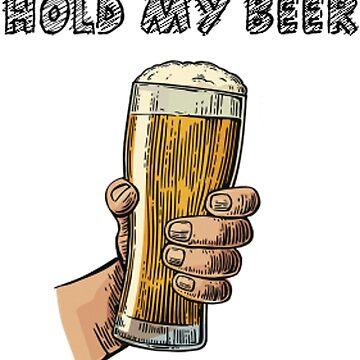 Hold my beer! by GlennStevens