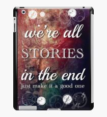 We're All Stories In The End iPad Case/Skin