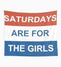 Saturdays are for the Girls Tapestry Wall Tapestry