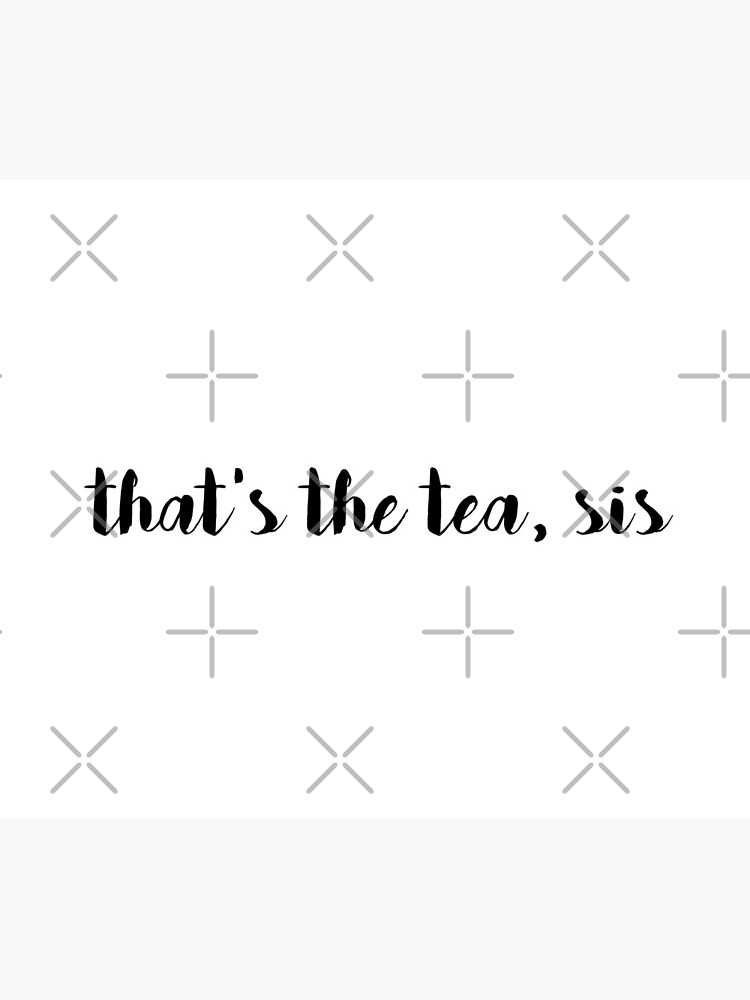 That's The Tea, Sis by amariei