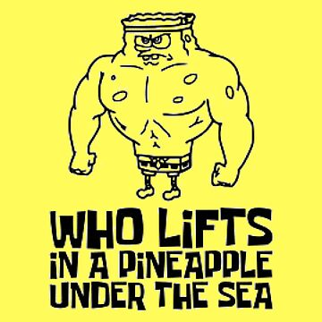 Who Lifts in a Pineapple Under the Sea? by burninice