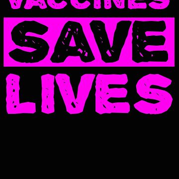 Vaccines Save Lives - Vaccinate - Pro Vaccines Awareness Immunization Science by BullQuacky